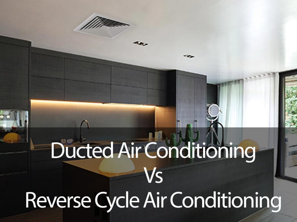 Ducted Air Conditioning vs Reverse Cycle Air Conditioning